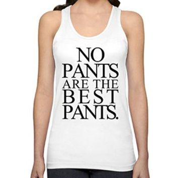 No Pants Are The Best Pants Funny Womens Tank Tops