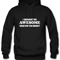 I Brought The Awesome What Did You Bring Hoodie
