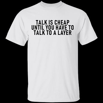 Talk Is Cheap Until You Have To Talk With A Lawyer T-Shirt