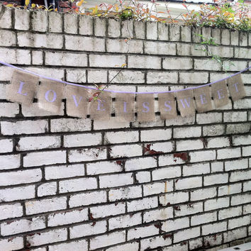 Wedding Love is sweet sign, candy bar banner burlap bunting rustic wedding hessian