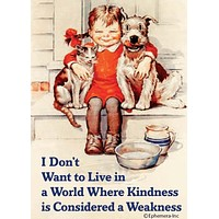 I Don't Want To Live In A World Where Kindness Is Considered A Weakness Magnet