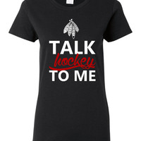 Talk Hockey To Me Chicago blackhawks Fan Hockey t Shirt