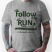 Just Follow Me and Run Unisex T-Shirt