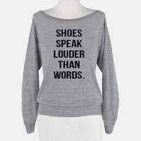 Shoes Speak Louder Than Words Pullover (American Apparel)