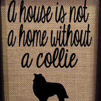 Burlap Print - Dog breed print - A house is not a home without a - Custom dog breed - Silhouette dog - 8.5 x 11 - Burlap ONLY