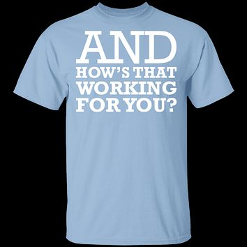 Hows That Working For You T-Shirt