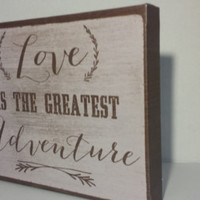 Love is the greatest adventure sign/Romantic wedding sign/Distressed sign for a rustic wedding/Wedding gift for couple/Hand painted canvas