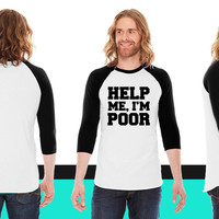 Help Me I'm Poor American Apparel Unisex 3/4 Sleeve T-Shirt