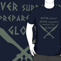 Never Retreat-Never Surrender-Prepare for Glory-Spartan