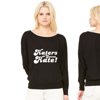 Haters Gonna Hate  hate women's long sleeve tee