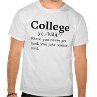 College Definition where you never get tired, you
