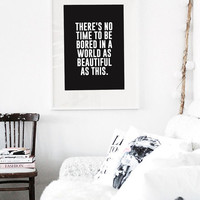 There's No Time To Be Bored In A World As Beautiful As This - Black & White Typography Poster - Love - Calligraphy