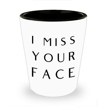 I Miss Your Face Mug Long Distance Gift Long Distance Relationship Gifts Best Friend Moving Away Thinking of You Ceramic Shot Glass