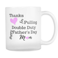 Happy Father's Day Mom Mug - Gift for Single Mothers