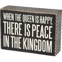 When The Queen Is Happy There Is Peace In The Kingdom Box Sign