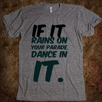 If it rains on your parade, dance in it. funny t-shirt