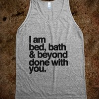 I Am Bed, Bath and Beyond Done With You. (Tank)