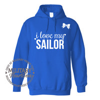 I love my Sailor, Custom Sweatshirt, Military Wife, Fiance, Girlfriend, Workout