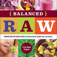 Balanced Raw: Combine Raw and Cooked Foods for Optimal Health, Weight Loss, and Vitality