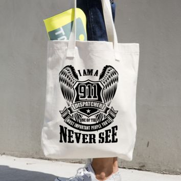 I am a 911 Dispatcher one of the Most important people you'll Never see Tote Bag
