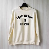 Louis Tomlinson is My Homie Sweatshirt Sweater Shirt – Size XS S M L XL