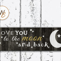 "Love You To The Moon and Back Sign, 5.5""x17"" Wood Sign, Dark Rustic Style, Wedding Gift, Nursery Sign, Home Decor, Made To Order"