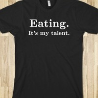 Eating is my talent