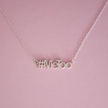 #MeToo MOVEMENT CAMPAIGN MESSAGE NECKLACE   - STERLING SILVER