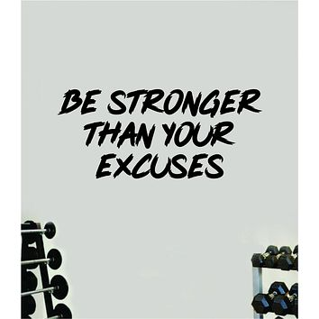 Be Stronger Excuses V5 Decal Sticker Wall Vinyl Art Wall Bedroom Room Decor Motivational Inspirational Teen Sports Gym Fitness Lift Health