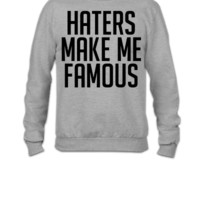 Haters Make Me Famous - Crewneck Sweatshirt
