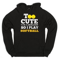 TOO CUTE TO BE A CHEERLEADER SO I PLAY SOFTBALL HOODIE SWEATSHIRTS