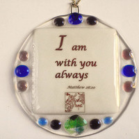 I Am With You Always - Matthew 28:20 - Gospel - Prayer Plaque - Sun Catcher