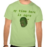 my time here is ogre tshirt