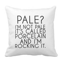 Pale i'm Not Pale It's Called Porcelain and i'm Rocking It Dorm Room Bed Sofa Home Decor Throw Pillow