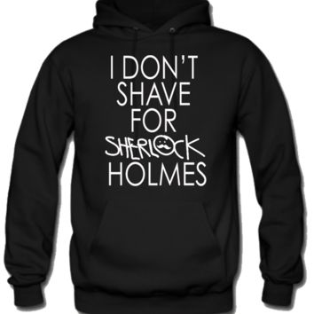 I don't shave for Sherlock Holmes Hoodie