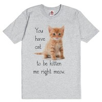 You have cat to be kitten me right meow.-Unisex Dark Ash T-Shirt