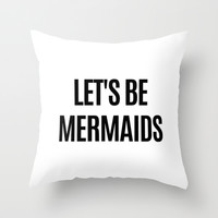Let's Be Mermaids Throw Pillow by CreativeAngel