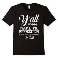 Y'all Gonna Make Me Lose My Mind Up In Here Mom Shirt