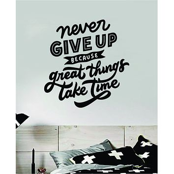 Never Give Up Great Things Take Time Quote Wall Decal Sticker Bedroom Room Art Vinyl Inspirational Motivational Kids Teen Baby Nursery School Girls Gym Sports