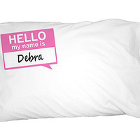 Debra Hello My Name Is Pillowcase