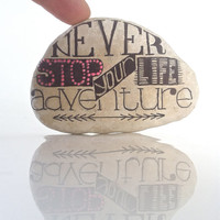 Hand Scripted River Stone,Black Typography Painted Rock,Poetry Stones,Never Stop Your Life Adventure,Typography Design, Decorative Stones