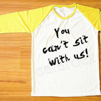 You Can't Sit With Us T-Shirt Modern T-Shirt Yellow Sleeve Shirt Tee Shirt Women T-Shirt Men T-Shirt Unisex T-Shirt Baseball Tee Shirt S,M,L