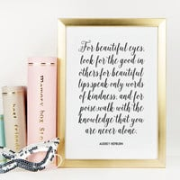"""PRINTABLE Art,Audrey Hepburn,For Beautiful Eyes Look For The Good In Others For Beautiful Lips You Are Never Alone""""Typography Print,Audrey"""