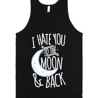I Hate You To The Moon and Back-Unisex Black Tank