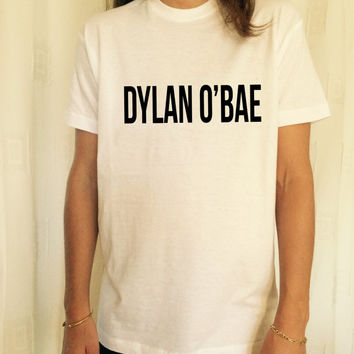 Dylan o'bae T Shirt Unisex womens gifts womens girls tumblr funny slogan cute fangirls women daughter gifts birthday teens teenager