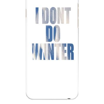 I DONT DO WINTER - iphone 6 Plus Case