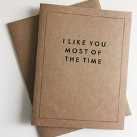 I Like You Most of the Time Greeting Card