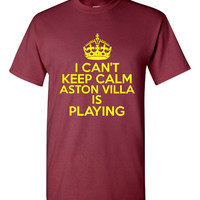 I Can't keep Calm Aston Villa Is Playing Tshirt. Ladies and Unisex Styles. Great Gift Ideas. Soccer Fans!!