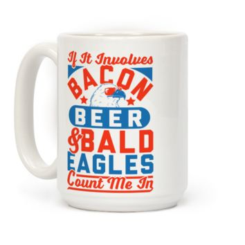 If It Involves Bacon Beer & Bald Eagles Count Me In