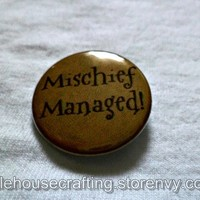 Mischief Managed! - Harry Potter - 1.25 inch pinback button/magnet from Little House of Crafting